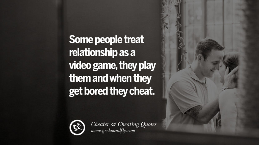 Some people treat relationship as a video game, they play them and when they get bored they cheat. best tumblr quotes instagram pinterest Inspiring cheating men cheater boyfriend liar husband