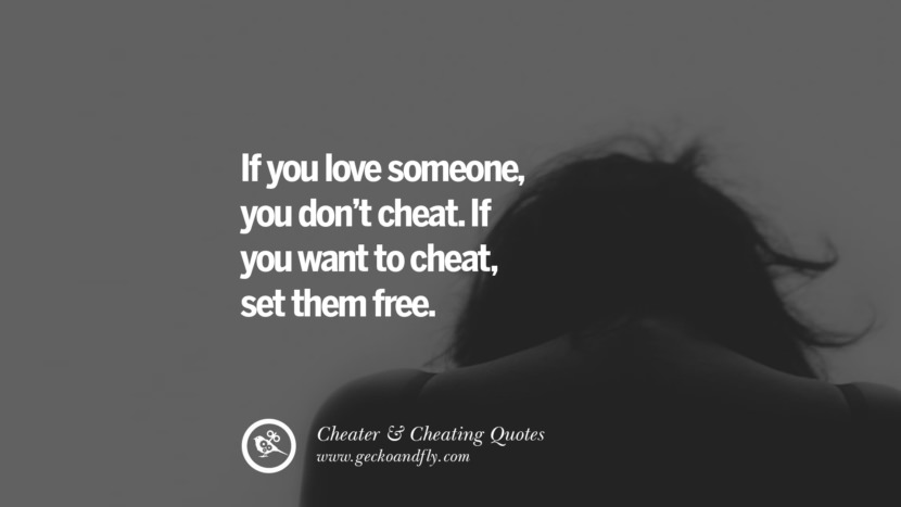 If you love someone, you don't cheat. If you want to cheat, set them free. best tumblr quotes instagram pinterest Inspiring cheating men cheater boyfriend liar husband