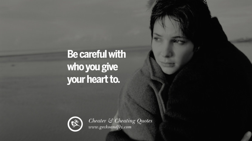 Be careful with who you give your heart to. best tumblr quotes instagram pinterest Inspiring cheating men cheater boyfriend liar husband
