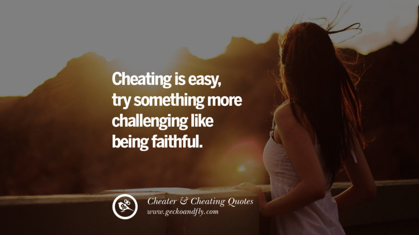 Cheating is easy, try something more challenging like being faithful. best tumblr quotes instagram pinterest Inspiring cheating men cheater boyfriend liar husband