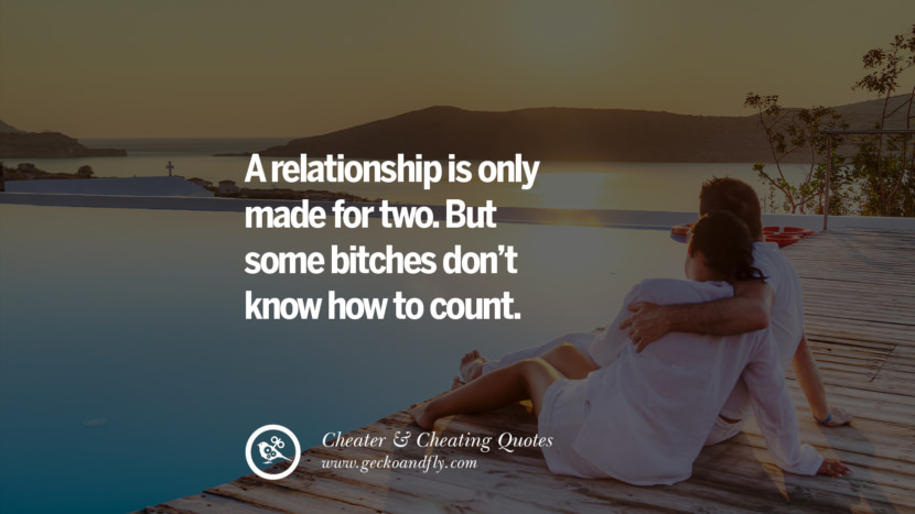 A relationship is only made for two. But some bitches don't know how to count. best tumblr quotes instagram pinterest Inspiring cheating men cheater boyfriend liar husband
