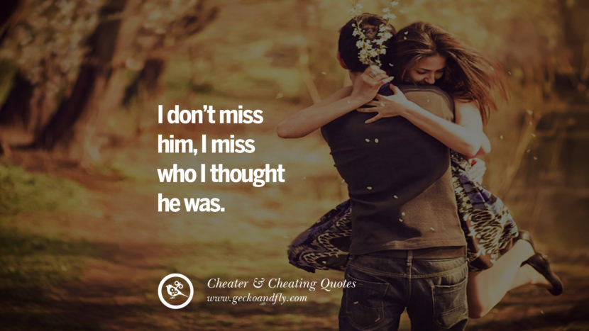 I don't miss him, I miss who I though he was. best tumblr quotes instagram pinterest Inspiring cheating men cheater boyfriend liar husband
