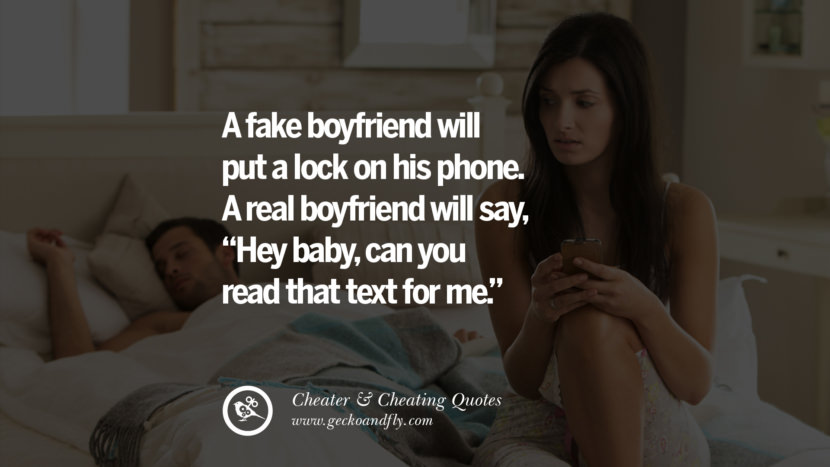 A fake boyfriend will put a lock on his phone. A real boyfriend will say Hey baby, can you read that text for me. best tumblr quotes instagram pinterest Inspiring cheating men cheater boyfriend liar husband