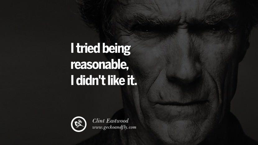I tried being reasonable, I didn't like it.