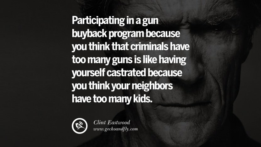 Participating in a gun buyback program because you think that criminals have too many guns is like having yourself castrated because you think your neighbors have too many kids.