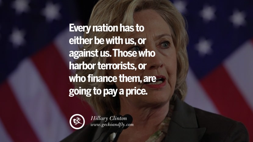Every nation has to either be with us, or against us. Those who harbor terrorists, or who finance them, are going to pay a price. best facebook tumblr instagram pinterest inspiring Hillary Clinton Quotes On Gay Rights, Immigration, Women And Health