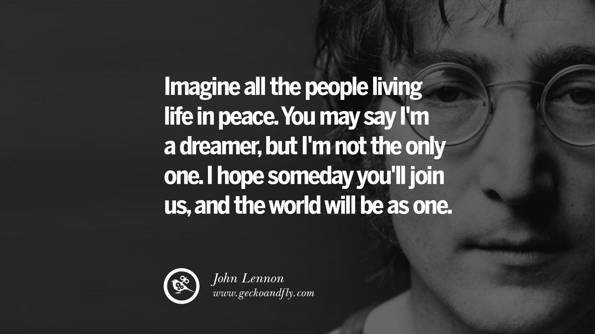 Imagine All The People Living In Peace You May Say Im A Dreamer But Not Only One I Hope Someday Youll Join Us And World Will Be As
