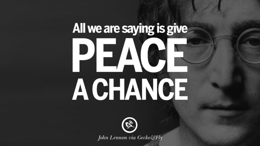 All we are saying is give peace a chance. John Lennon Quotes on Love, Imagination, Peace and Death