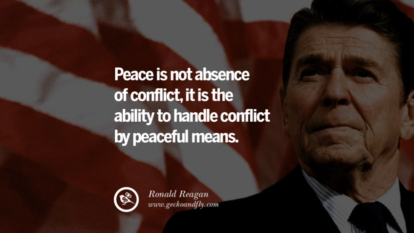 Peace is not absence of conflict, it is the ability to handle conflict by peaceful means. best president ronald reagan quotes tumblr instagram pinterest inspiring library airport uss school