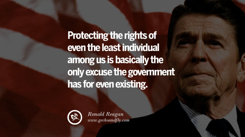 Protecting the rights of even the least individual among us is basically the only excuse the government has for even existing. best president ronald reagan quotes tumblr instagram pinterest inspiring library airport uss school