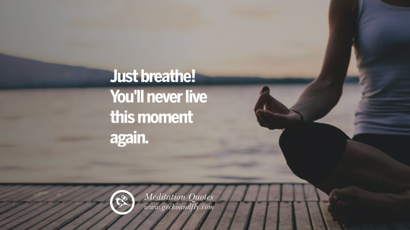Just breathe! You'll never live this moment again. facebook instagram twitter tumblr pinterest poster wallpaper free guided mindfulness buddhist meditation for yoga sleeping relaxing
