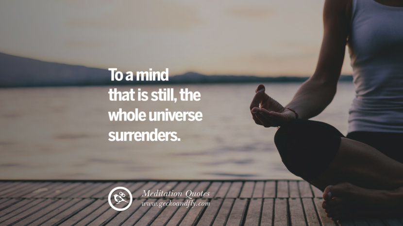 To a mind that is still, the whole universe surrenders. facebook instagram twitter tumblr pinterest poster wallpaper free guided mindfulness buddhist meditation for yoga sleeping relaxing