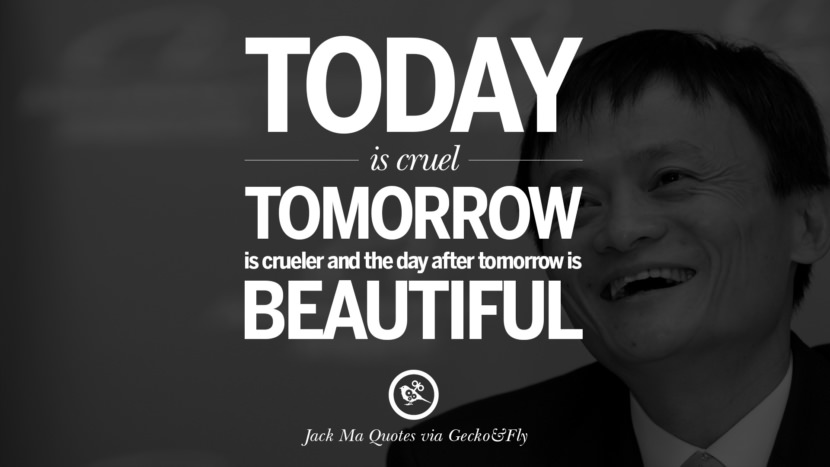 Today is cruel. Tomorrow is crueler and the day after tomorrow is beautiful. Jack Ma Quotes on Entrepreneurship, Success, Failure and Competition