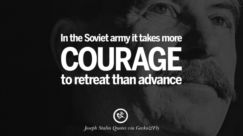 In the Soviet army, it takes more courage to retreat than advance. Joseph Stalin Quotes on Communism, Freedom, Power, Ideas and Death