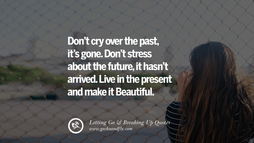 Don't cry over the past, it's gone. Don't stress about the future, it hasn't arrived. Live in the present and make it Beautiful. Quotes About Moving Forward From A Bad Relationship facebook instagram twitter tumblr pinterest best