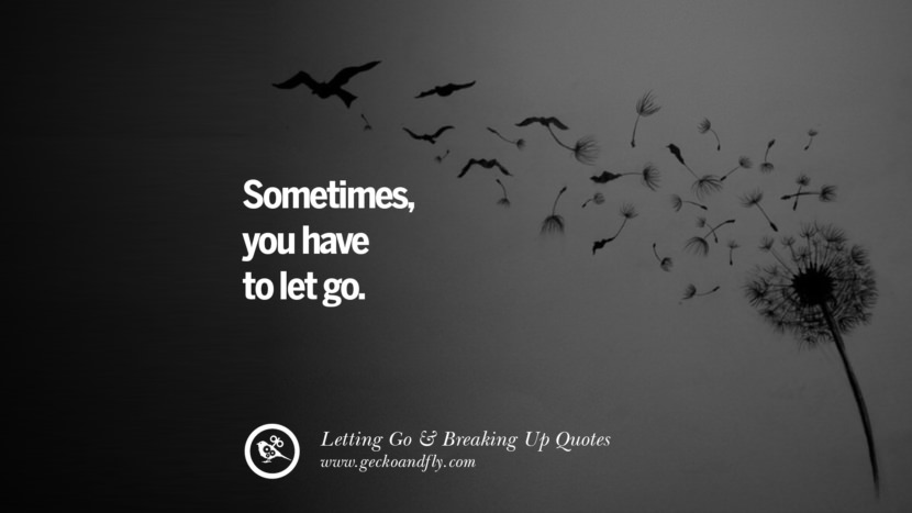 Sometimes, you have to let go. Quotes About Moving Forward From A Bad Relationship facebook instagram twitter tumblr pinterest best