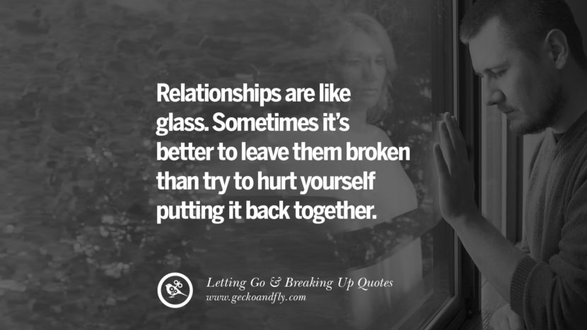 Relationships are like glass. Sometimes it's better to leave them broken than try to hurt yourself putting it back together. Quotes About Moving Forward From A Bad Relationship facebook instagram twitter tumblr pinterest best