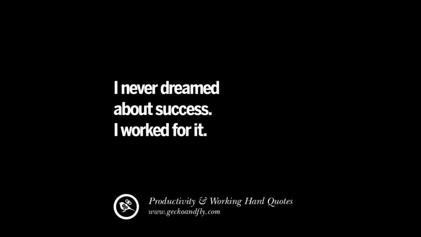 I never dreamed about success. I worked for it. Inspiring Quotes On Productivity And Working Hard To Achieve Success facebook instagram twitter tumblr pinterest poster wallpaper download