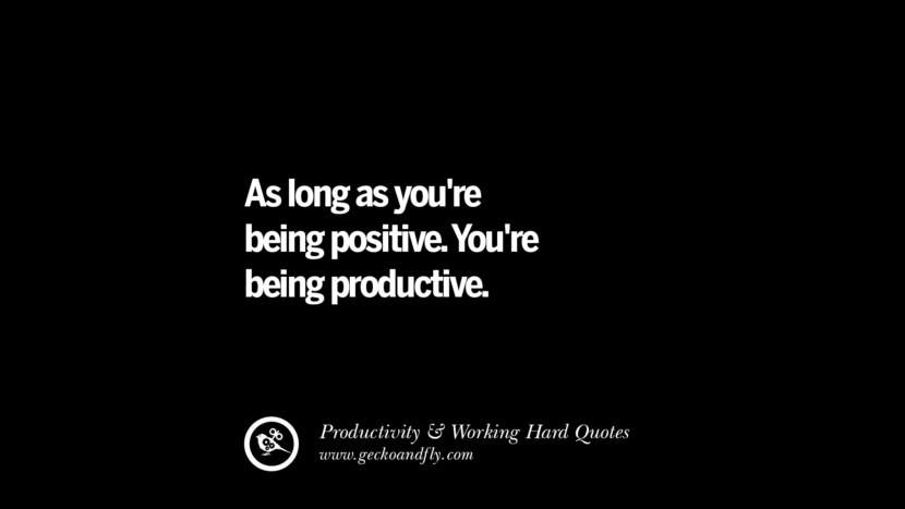 As long as you're being positive. You're being productive. Inspiring Quotes On Productivity And Working Hard To Achieve Success facebook instagram twitter tumblr pinterest poster wallpaper download