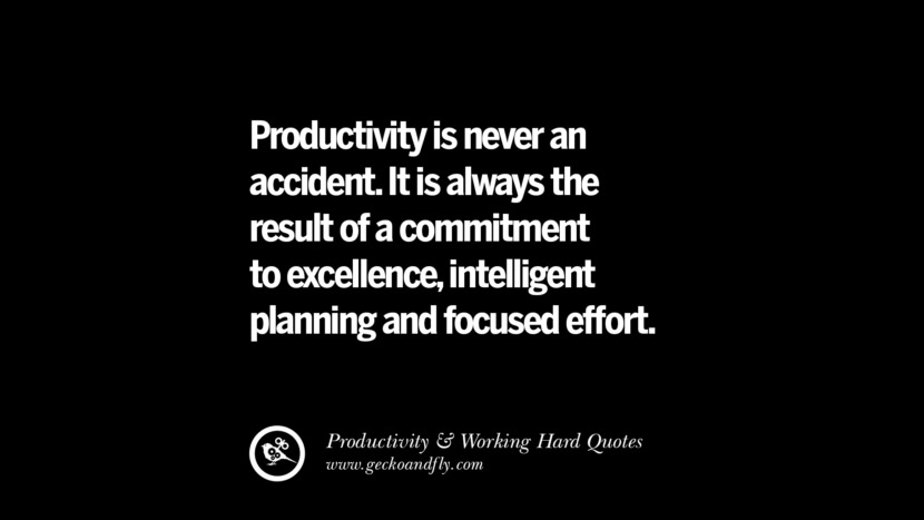 Productivity is never an accident. It is always the result of a commitment to excellence, intelligent planning and focused effort. Inspiring Quotes On Productivity And Working Hard To Achieve Success facebook instagram twitter tumblr pinterest poster wallpaper download