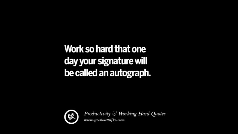 Work so hard that one day your signature will be called an autograph. facebook instagram twitter tumblr pinterest poster wallpaper download