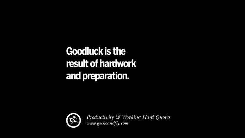 Goodluck is the result of hardwork and preparation. Inspiring Quotes On Productivity And Working Hard To Achieve Success facebook instagram twitter tumblr pinterest poster wallpaper download