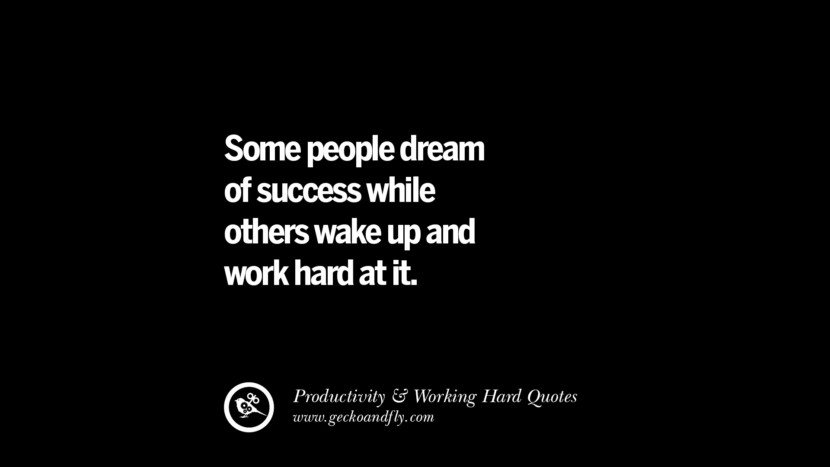 Some people dream of success while others wake up and work hard at it. Inspiring Quotes On Productivity And Working Hard To Achieve Success facebook instagram twitter tumblr pinterest poster wallpaper download