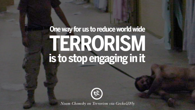 One way for us to reduce world wide terrorism is to stop engaging in it. - Noam Chomsky Inspiring Quotes Against Terrorist and Religious Terrorism