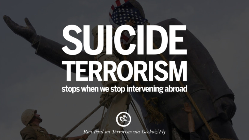 Suicide terrorism stops when we stop intervening abroad. - Ron Paul