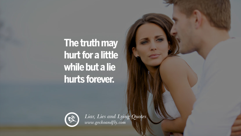 The truth may hurt for a little while but a lie hurts forever. Quotes About Liar, Lies and Lying Boyfriend In A Relationship Girlfriend catching facebook instagram twitter tumblr pinterest best