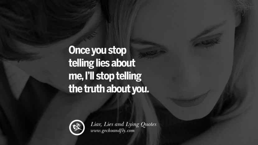 Once you stop telling lies about me, I'll stop telling the truth about you. Quotes About Liar, Lies and Lying Boyfriend In A Relationship Girlfriend catching facebook instagram twitter tumblr pinterest best