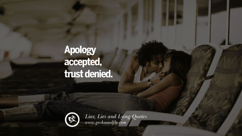 Apology accepted, trust denied. Quotes About Liar, Lies and Lying Boyfriend In A Relationship Girlfriend catching facebook instagram twitter tumblr pinterest best