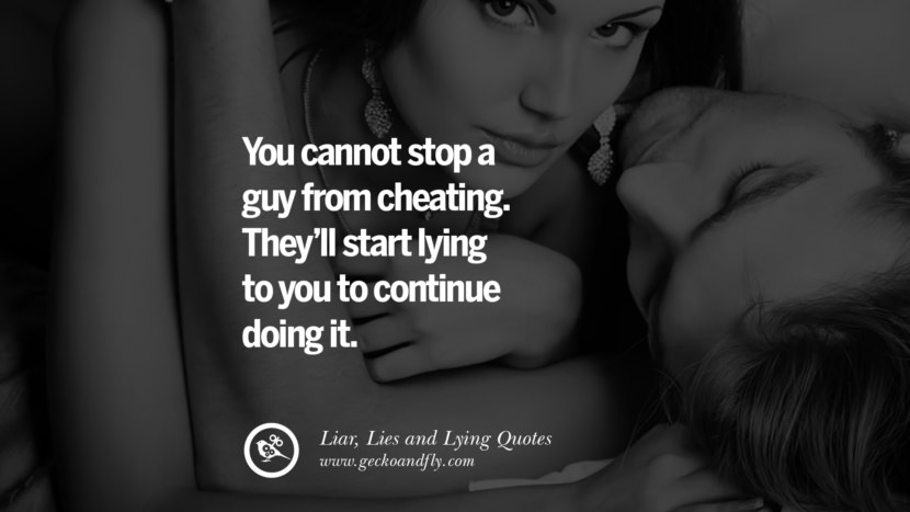 You cannot stop a guy from cheating. They'll start lying to you to continue doing it. Quotes About Liar, Lies and Lying Boyfriend In A Relationship Girlfriend catching facebook instagram twitter tumblr pinterest best