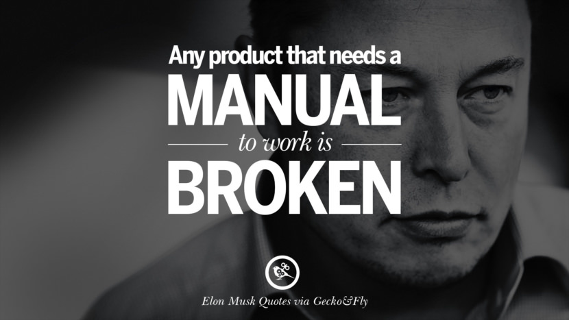 Any product that needs a manual to work is broken. Elon Musk Quotes on Business, The Future