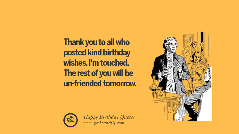 Image of: Cute Thank You To All Who Posted Kind Birthday Wishes Im Touched The Birthdayfrenzy 33 Funny Happy Birthday Quotes And Wishes For Facebook