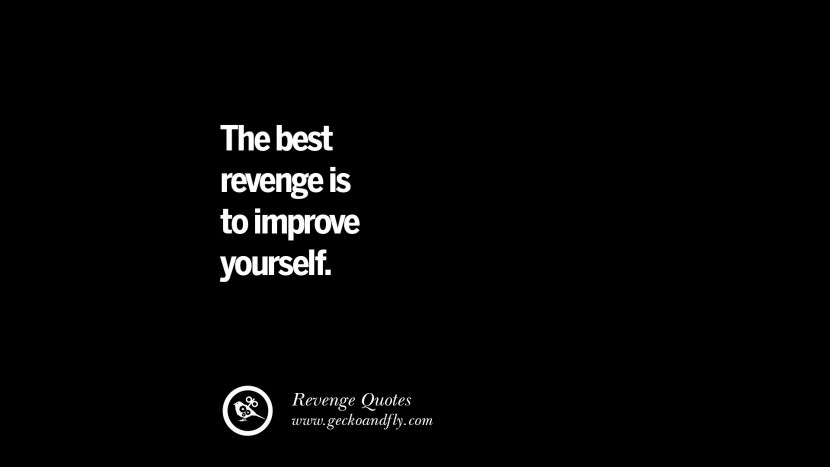 The best revenge is to improve yourself. Best Quotes about Revenge Relationship breakup karma