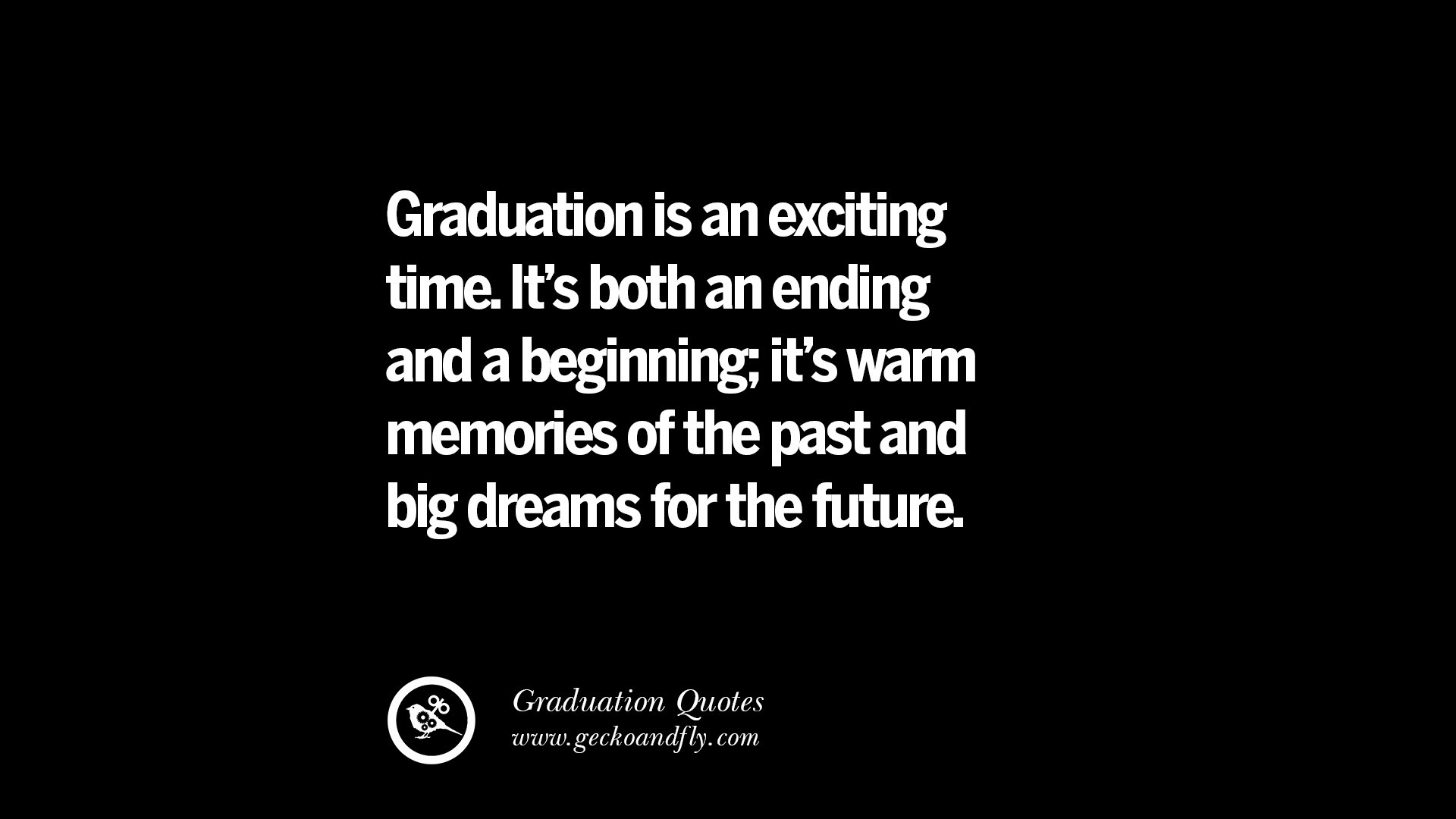 Graduation is an exciting time its both an ending and a beginning its warm memories of the past and big dreams for the future