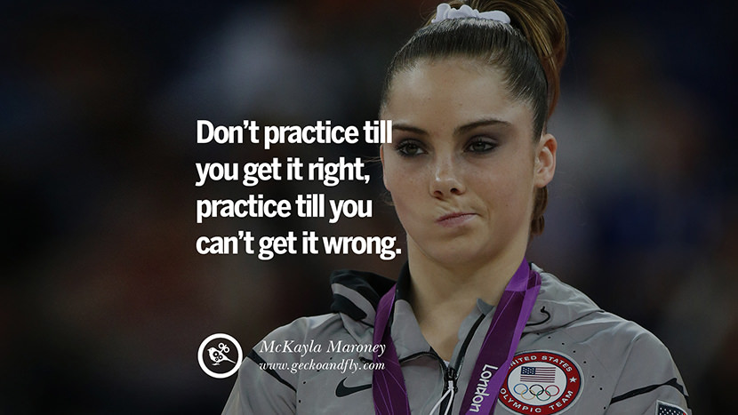 Don't practice till you get it right, practice till you can't get it wrong. - McKayla Maroney Gymnastic Motivational Inspirational Quotes By Olympic Athletes On The Spirit Of Sportsmanship facebook twitter pinterest