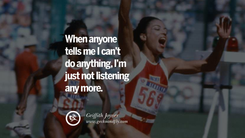 When anyone tells me I can't do anything, I'm just not listening any more. - Griffith Joyner Track and Field Motivational Inspirational Quotes By Olympic Athletes On The Spirit Of Sportsmanship facebook twitter pinterest