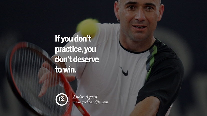 If you don't practice you don't deserve to win. - Andre Agassi Tennis Motivational Inspirational Quotes By Olympic Athletes On The Spirit Of Sportsmanship facebook twitter pinterest