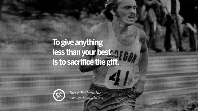 To give anything less than your best is to sacrifice the gift. - Steve Prefontaine Middle and Long-distance Runner Motivational Inspirational Quotes By Olympic Athletes On The Spirit Of Sportsmanship facebook twitter pinterest