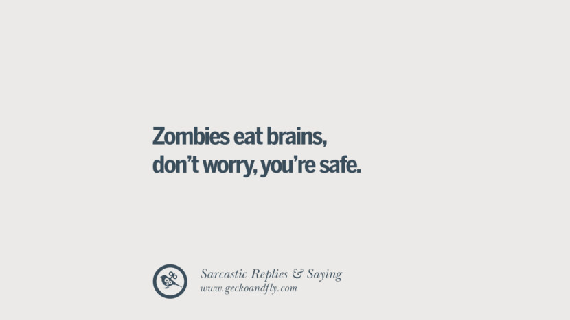 Zombies eat brains, don't worry, you're safe. Funny Non-Swearing Insults And Sarcastic Quotes for fake friends, ex bf, ex gf, boyfriend, girlfriend, enemies and haters facebook twitter pinterest