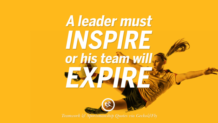 A leader must inspire or his team will expire. teamwork quotes inspirational motivational