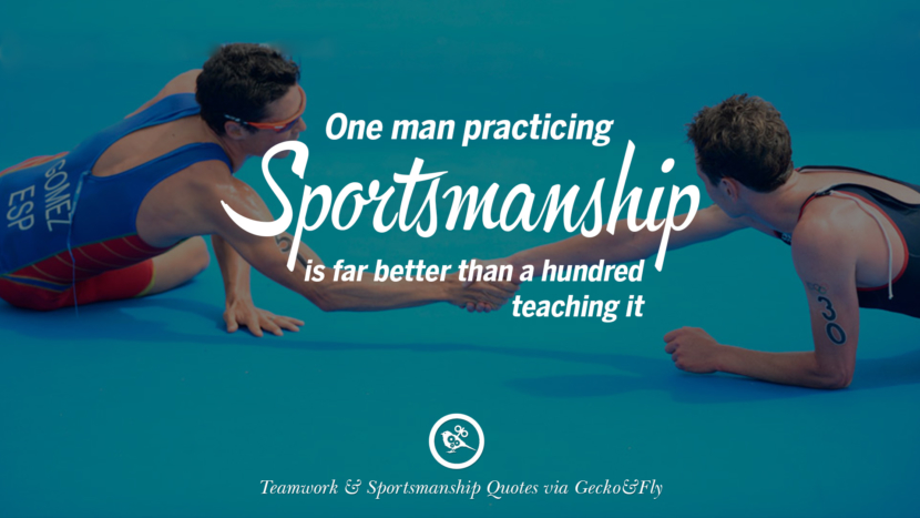One man practicing sportsmanship is far better than a hundred teaching it.