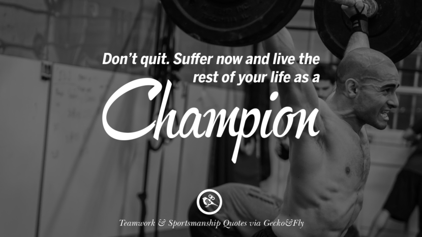 Don't quit. Suffer now and live the rest of your life as a champion. Quotes Sportsmanship Teamwork Sports Soccer Fifa Football Cricket NBA Basketball Hockey Tennis Volleyball Table Tennis Baseball Rugby American Football Golf facebook twitter pinterest team work sports saying live online olympics games teamwork quotes inspirational motivational