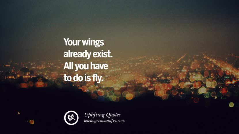 Your wings already exist. All you have to do is fly. Uplifting Inspirational Quotes When You Are About To Give Up success failure