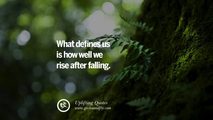 What defines us is how well we rise after falling. Uplifting Inspirational Quotes When You Are About To Give Up success failure