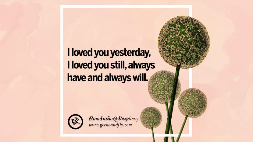 I loved you yesterday, I loved you still, always have and always will. Romantic Quotes Wedding Vows Toast love poem anniversary speech facebook twitter pinterest