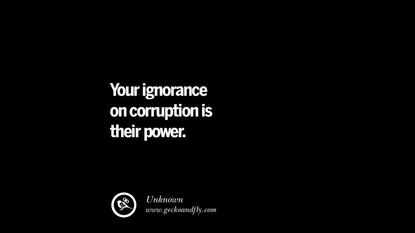 Your ignorance on corruption is their power. Inspiring Motivational Anti Corruption Quotes For Politicians On Greed And Power Instagram Pinterest Facebook Happiness