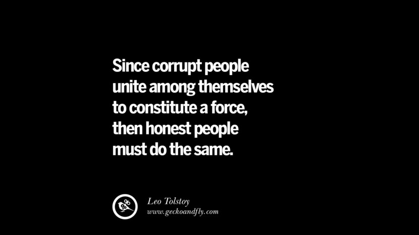 Since corrupt people unite among themselves to constitute a force, then honest people must do the same. - Leo Tolstoy  Inspiring Motivational Anti Corruption Quotes For Politicians On Greed And Power Instagram Pinterest Facebook